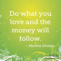 do-what-you-love-and-the-money-will-follow-403x403-nk6ltg